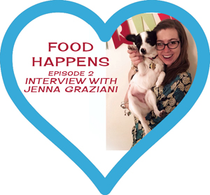 Food Happens Episode 2: Jenna Graziani